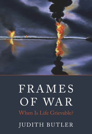 Judith Butler's Frames of War: What Is Life Grievable?
